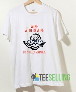 Wine With Dewine Its 2 OClock Somewhere T shirt Adult Unisex Size S-3XL