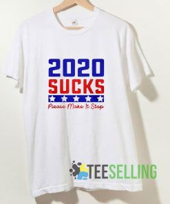 2020 Sucks Please Make It Stop T shirt Adult Unisex Size S-3XL