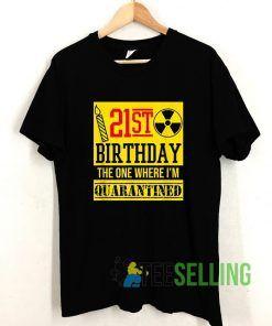 21st Birthday Quarantined T shirt Adult Unisex Size S-3XL