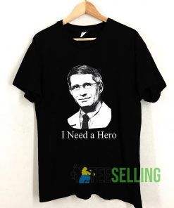 Dr Anthony Fauci Hope I Need A Hero T shirt Adult Unisex Size S-3XL