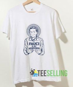 Dr Fauci Is My Homeboy T shirt Adult Unisex Size S-3XL