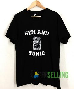 Gym And Tonic T shirt Adult Unisex Size S-3XL