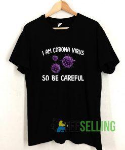 I Am Coronavirus So Be Careful T shirt Adult Unisex Size S-3XL