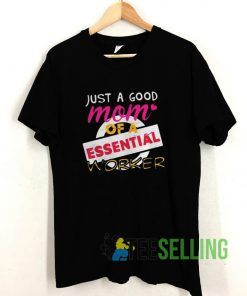 Just A Good Mom Of A Essential Worker T shirt Adult Unisex Size S-3XL