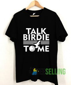 Talk Birdie To Me T shirt Adult Unisex Size S-3XL