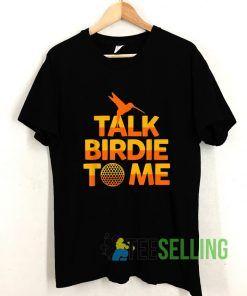 Talk Birdie To Me Golfers Golfing T shirt Adult Unisex Size S-3XL