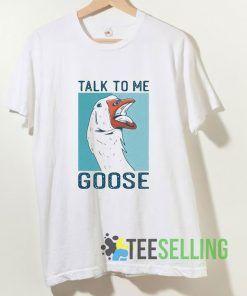 Talk To Me Goose T shirt Adult Unisex Size S-3XL