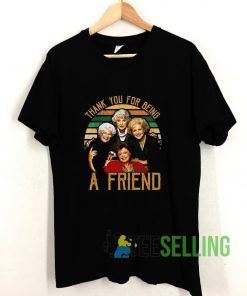 Thank You For Being A Friend The Golden Girls T shirt Adult Unisex Size S-3XL