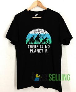 There Is No Planet B Earth Day T shirt Adult Unisex Size S-3XL