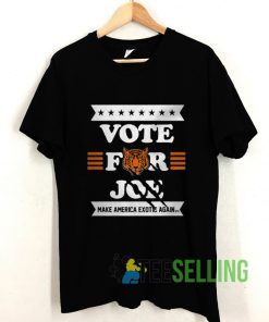Vote For Joe Make America Exotic Again T shirt Adult Unisex Size S-3XL