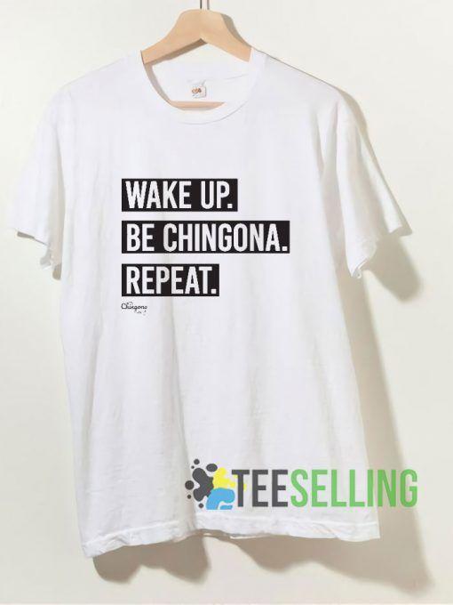 Wake Up Be Chingona Repeat T shirt Adult Unisex Size S-3XL