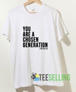 You Are A Chosen Generation T shirt Adult Unisex Size S-3XL