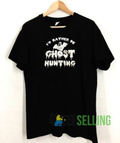 Id Rather Be Ghost Hunting Tshirt